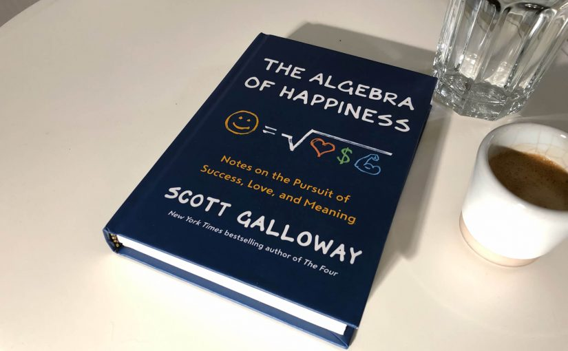 "Bücher in 3 Sätzen: ""The Algebra Of Happiness"" von Scott Galloway"